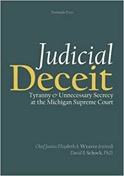 Judicial Deceit: Tyranny and Unnecessary Secrecy at the Michigan Supreme Court