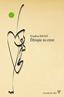 Éthiopie au coeur : roman, Roulet, Claudine