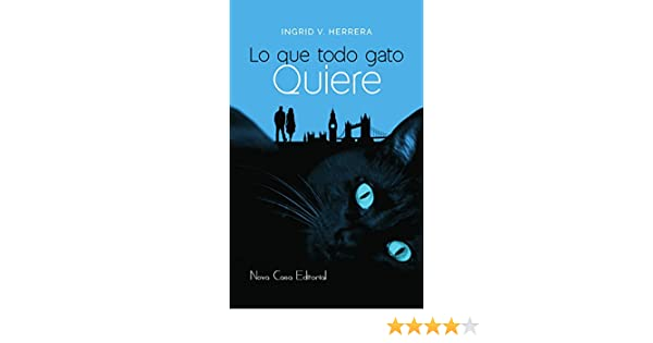 Lo que todo gato quiere (Spanish Edition) - Kindle edition by Ingrid V. Herrera. Literature & Fiction Kindle eBooks @ Amazon.com.