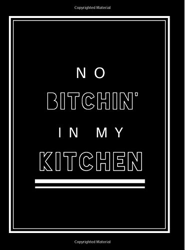 Read Online No Bitchin' In My Kitchen: 6x8 in Weekly Meal Planner Grocery Planner- Makes The Perfect Personalized Gift for Men or Women! Funny Meal Planner; Meal ... Planner; Food Journal; Family Meal Planner ebook