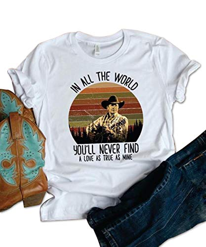George Strait In All The World You'll Never Find A Love As True As Mine T-Shirt