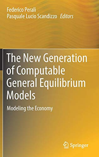 Applied General Equilibrium Models - The New Generation of Computable General Equilibrium Models: Modeling the Economy