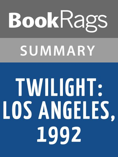 Summary & Study Guide Twilight: Los Angeles, 1992, by Anna Deavere Smith (Anna Deavere Smith Twilight Los Angeles 1992)