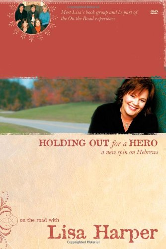Holding Out for a Hero: A New Spin on Hebrews (On the Road with Lisa Harper)