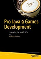 Pro Java 9 Games Development: Leveraging the JavaFX APIs Front Cover