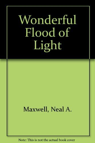 Neal A Maxwell A Wonderful Flood Of Light - 2