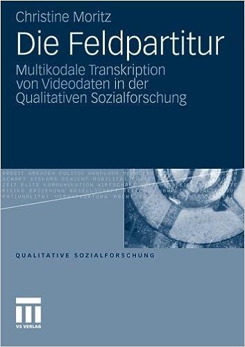 Die Feldpartitur: Multikodale Transkription von Videodaten in der Qualitativen Sozialforschung (Qualitative Sozialforschung) (German Edition)