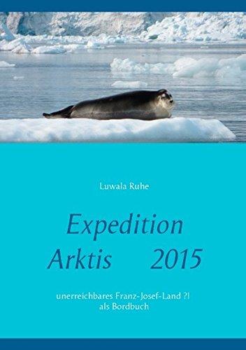 Expedition  Arktis  2015: unerreichbares Franz-Josef-Land ?!  als  Bordbuch