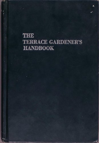 (The terrace gardener's handbook;: Raising plants on a balcony, terrace, rooftop, penthouse, or patio)