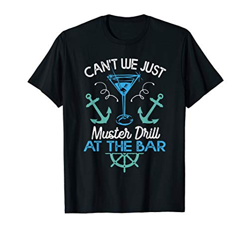 Can't We Just Muster Drill At The Bar tshirt Cruise Vacat