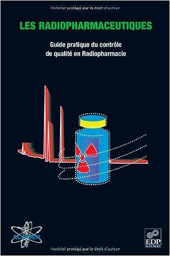 Lire en ligne Les radiopharmaceutiques : Guide pratique du contrôle de qualité en Radiopharmacie pdf ebook