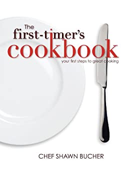 The First-Timer's Cookbook (First Timer's Cooking & Baking 1) by [Bucher, Shawn ]