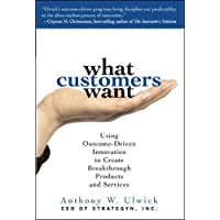 What Customers Want: Using Outcome-Driven Innovation to Create Breakthrough Products and Services