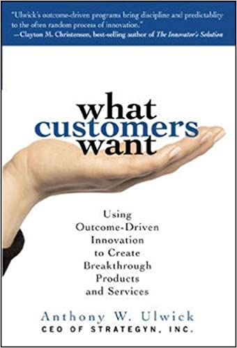 what-customers-want-using-outcome-driven-innovation-to-create-breakthrough-products-and-services