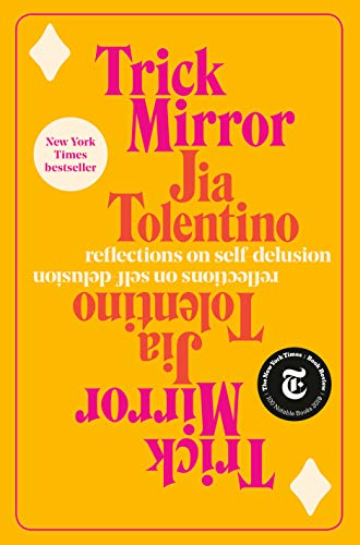 Book cover from Trick Mirror: Reflections on Self-Delusion by Jia Tolentino