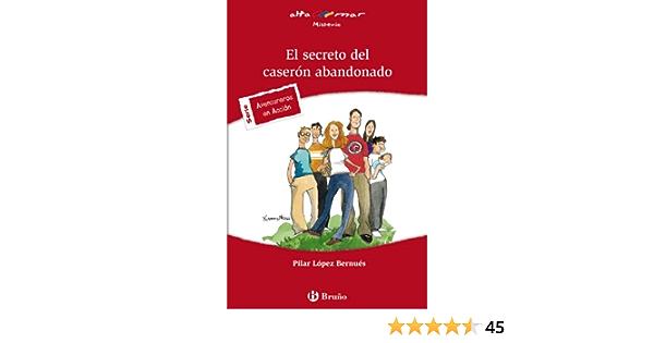 El Secreto Del Caserón Abandonado Castellano A Partir De 12 Años Altamar Spanish Edition 9788421653326 López Bernués Pilar Maier Ximena Books