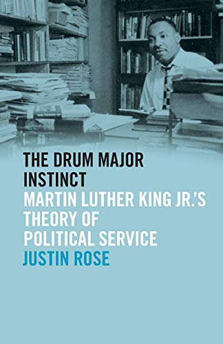 - The Drum Major Instinct: Martin Luther King Jr.'s Theory of Political Service (The Morehouse College King Collection Series on Civil and Human Rights Ser.)