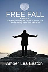 Free Fall: a memoir of a family surviving the suicide of a loved one and reclaiming life on their own terms