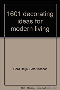 1601 Decorating Ideas For Modern Living A Practical Guide To Home Furnishing And Interior Design