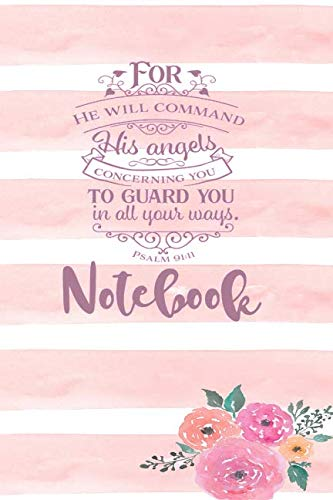 For He Will Command His Angels Concerning You To Guard You In All Your Ways Psalm 91:11 - Notebook: Christian Floral Themed Blank Lined Notebook Journal To Write In With Date Space (Tick Tock Florals)