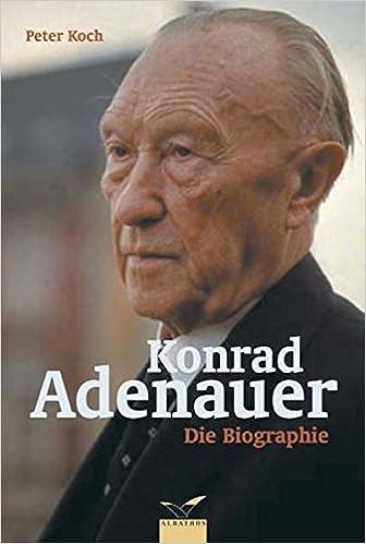 konrad adenauer die biographie albatros im patmos verlagshaus amazonde peter koch bcher - Konrad Adenauer Lebenslauf