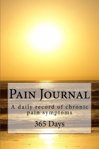 Pain Journal: A Daily Record Of Chronic Pain Symptoms