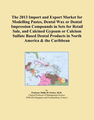 The 2013 Import and Export Market for Modelling Pastes, Dental Wax or Dental Impression Compounds in Sets for Retail Sale, and Calcined Gypsum or ... Products in North America & the Caribbean