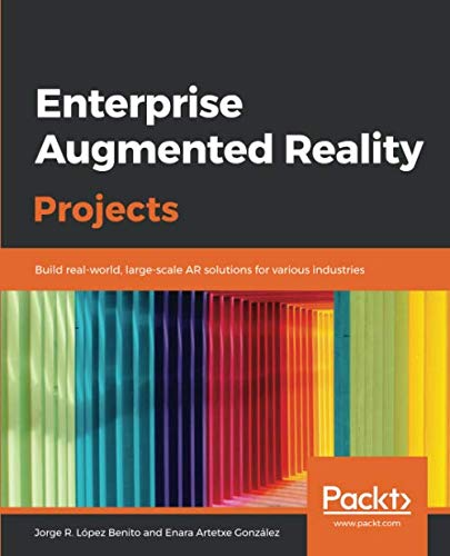 Enterprise Augmented Reality Projects: Build real-world, large-scale AR solutions for various industries