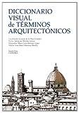 img - for Diccionario visual de terminos arquitectonicos / Visual Dictionary of Architectural Terms (Spanish Edition) book / textbook / text book