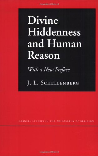Divine Hiddenness and Human Reason (Cornell Studies in the Philosophy of Religion)