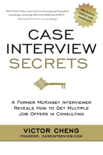 Case Interview Secrets: A Former McKinsey Interviewer Reveals How to Get Multiple Job Offers in Consulting [Victor Cheng] (Tapa Blanda)