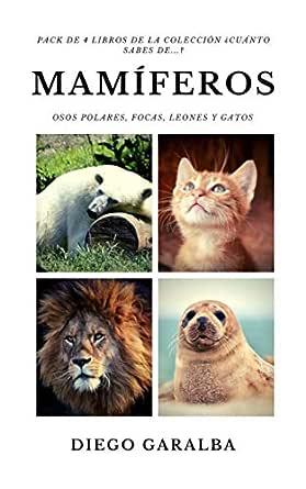 CUÁNTO SABES DE LOS MAMÍFEROS?: Pack de 4 libros. Osos polares, focas, leones y gatos. (¿Cuánto sabes de...?) eBook: Garalba, Diego: Amazon.es: Tienda Kindle