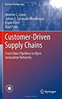 Customer-Driven Supply Chains: From Glass Pipelines to Open Innovation Networks Front Cover