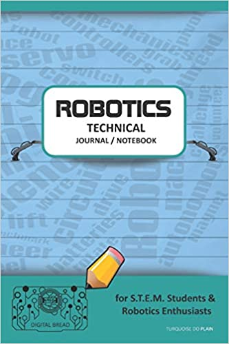 Robotics Technical Journal Notebook - For Stem Students & Robotics Enthusiasts: Build Ideas, Code Plans, Parts List, Troubleshooting Notes, Competition Results, Meeting Minutes, Turquoise Do Plaing Descargar Epub