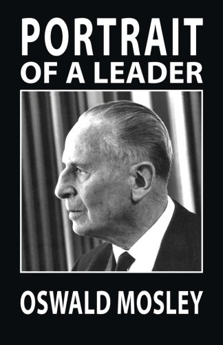 Portrait Of A Leader: A Biography of Oswald Mosley
