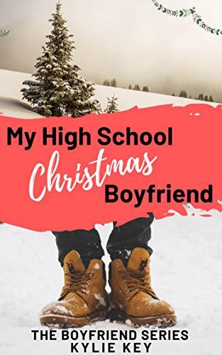 My High School Christmas Boyfriend: A Sweet YA Holiday Romance (The Boyfriend Series Book 1) by [Key, Kylie]