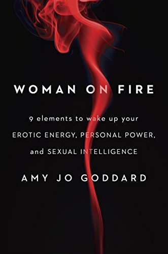 Woman on Fire: 9 Elements to Wake Up Your Erotic Energy, Personal Power, and Sexual Intelligence