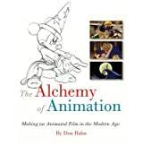 [(The Alchemy of Animation: Making an Animated Film in the Modern Age)] [Author: Don Hahn] published on (October, 2008)