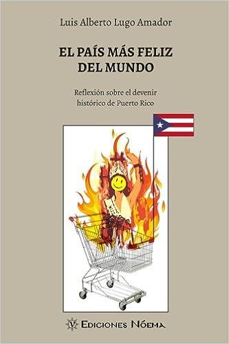 El pais mas feliz del mundo: Reflexion sobre el devenir historico de Puerto Rico: Amazon.es: Luis Alberto Lugo-Amador: Libros