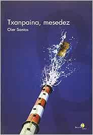 Txanpaina, mesedez (Bioleta Saila): Amazon.es: Oier Santos