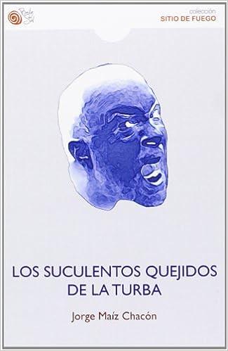 Los suculentos quejidos de la turba: Amazon.es: Jorge Maíz Chacón: Libros
