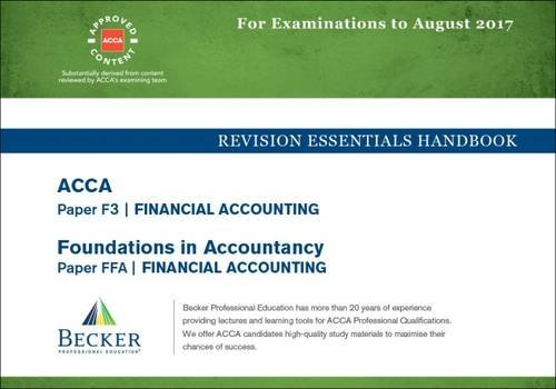 ACCA Approved - F3 Financial Accounting (FIA: FFA): Revision Essentials Handbook (for All Exams Up to August 2017)