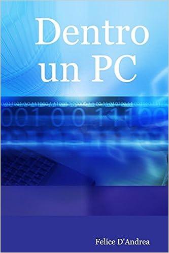 Dentro un PC: Scegliere i componenti giusti e montare il PC da soli