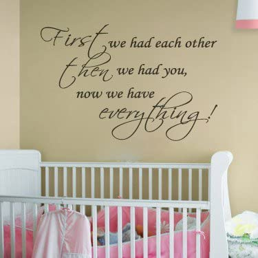 Amazon Com 35 First We Had Each Other Then We Had You Now We Have Everything Wall Decal Sticker Nursery Baby Shower Girl Boy Crib Child Home Kitchen