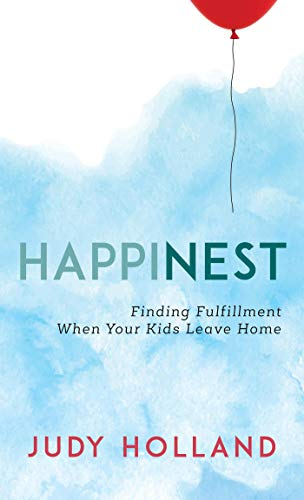 HappiNest: Finding Fulfillment When Your Kids Leave Home by [Holland, Judy]