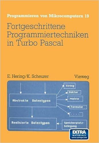 Fortgeschrittene Programmiertechniken in Turbo Pascal (Programmieren von Mikrocomputern)