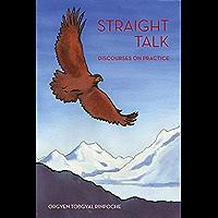Straight Talk: Discourses by Orgyen Topgyal Rinpoche