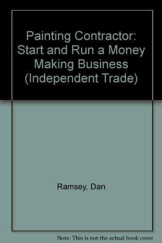Painting Contractor: Start and Run a Money-Making Business (Independent Trade) (How To Run A Construction Company compare prices)