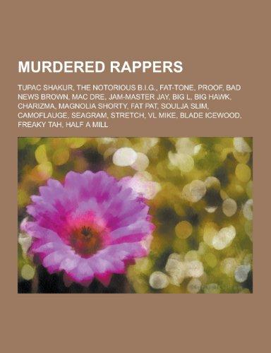 Murdered Rappers: Tupac Shakur, the Notorious B.I.G., Fat-Tone, Proof, Bad News Brown, Mac Dre, Jam-Master Jay, Big L, Big Hawk, Charizm