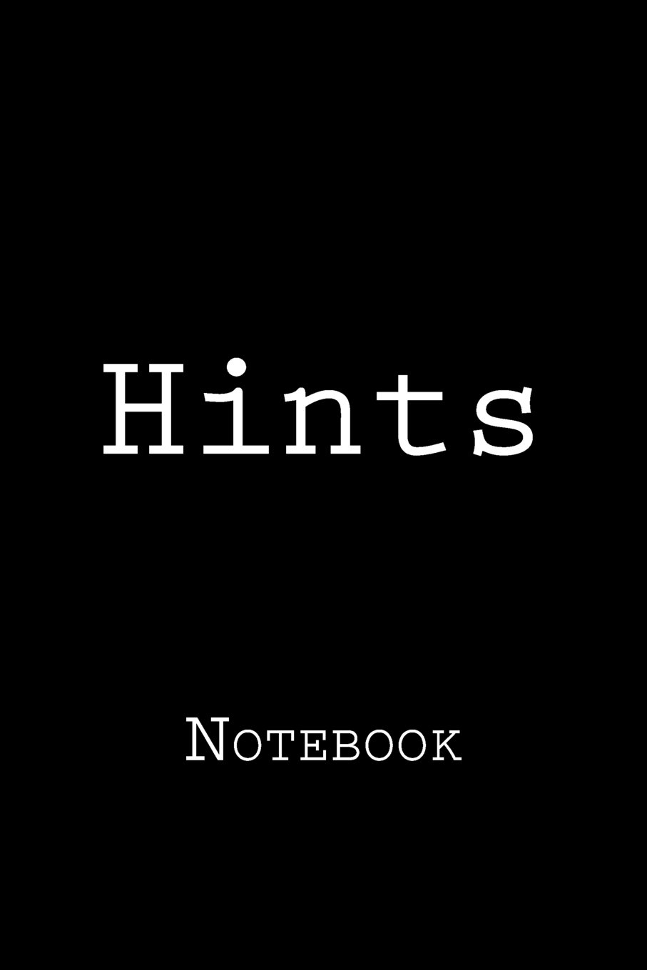 Hints: Notebook, 150 lined pages, 6 x 9, softcover